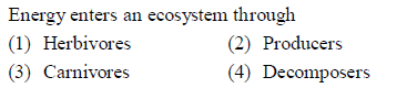 Energy enters an ecosystem through (1) ebivores 3) Carnivores (2) Producers 4) Decomposers