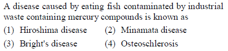 A disease caused by eating fish contaminated by industrial waste containing mercury compounds is known as (1) Hiroshima disease 2) Minamata disease (3) Bright's disease (4) Osteoschlerosis