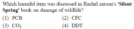 Which harmful item was discussed in Rachel carson's 'Silent Spring' book on damage of wildlife? (1) PCB (3) CO2 (2) CFC (4) DDT
