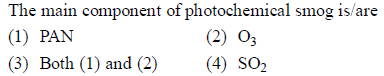 The main component of photochemical smog is/are (1) PAN (3) Both (1) and (2) (4) SO2 (2) O3 (3) Both () and (a)4) so,