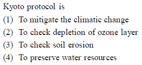 Kyoto protocol is (1) To mitigate the climatic change (2) To check depletion of ozone layer (3) To check soil erosion (4) To preserve water resources