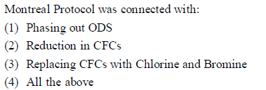 Montreal Protocol was connected with: (1) Phasing out ODS (2) Reduction in CFCs (3) Replacing CFCs with Chlorine and Bromine (4) All the above