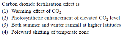Carbon dioxide fertilisation effect is 1) Warming effect of CO2 (2) Photosynthetic enhancement of elevated CO2 level (3) Both summer and winter rainfall at higher latitudes (4) Poleward shifting of temperate zone