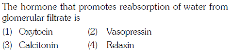 The hormone that promotes reabsorption of water from glomerular filtrate is (1) Oxytocin (3) Calcitonin (2) Vasopressin (2) Kekxin
