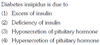 Diabetes insipidus is due to (1) Excess of insulin (2) Deficiency of insulin (3) Hyposecretion of pituitary hormone (4) Hypersecretion of pituitary hormone