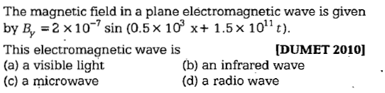 The magnetic field in a plane electromagnetic wave is given by B, -2 x107 sin (0.5x 10' x+ 1.5x 10