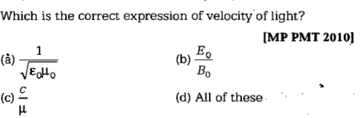 Which is the correct expression of velocity of light? MP PMT 2010] 伯) Bo (d) All of these'