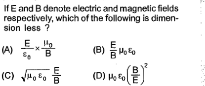 If E and B denote electric and magnetic fields respectively, which of the following is dimen- sion less ? 2 0 Co