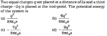 Two equal charges q are placed at a distance of 2a and a third charge-2q is placed at the mid-point. The potential energy of the system is 6q2 of