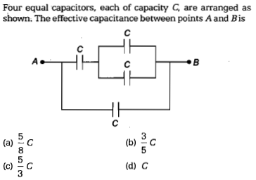 Four equal capacitors, each of capacity G are arranged as shown. The effective capacitance between points A and Bis (a)c 8 5 (c) 으 (d) C 3
