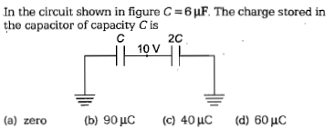 In the circuit shown in figure C=6 μF. The charge stored in the capacitor of capacity C is 2C 10 V (a) zero (b) 90uC c) 40HC (d) 60 HC
