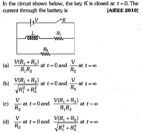 In the circuit shown below, the key K is closed at t=0. The current through the battery is [AIEEE 2010] V(R + R2) (a) RR2 at t-0and at t oo V(Ri + R2) (c) at t-+R2) RR2 V(R1-R2) R1 + R를 (d) at t=0and