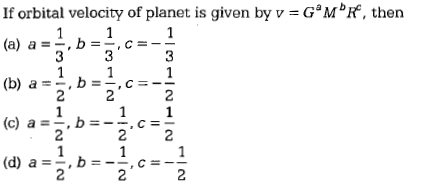 If orbital velocity of planet is given by v GaMbr, then (a) a=-, 2 (d) a , b ,c=