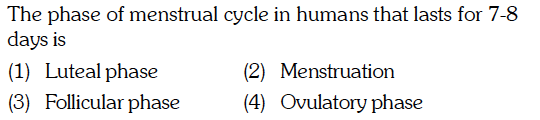 nstrual cycle in humans that lasts for 7-8 The phase of m days is (1) Luteal phase (2) Menstruation (3) Follicular phaseOvlatory phase