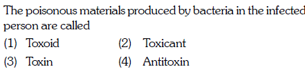 The poisonous materials produced by bacteria in the infected person are called (1) Toxoid (3) Toxin (2) Toxicant 4) Antitoxin