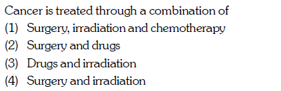 Cancer is treated through a combination of (2) (3) urgery, irradliation ànd chemotherapy Surgery and drugs Drugs and irradiation urgery andl irradiation