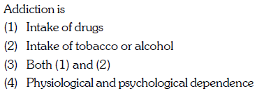 Addiction is (1) Intake of drugs (2) Intake of tobacco or alcohol (3) Both (1) and (2) 4) Physiological and psychological dependence