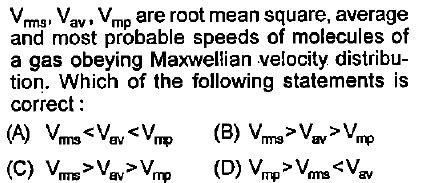 Vms Vav. Vmp are root mean square, average and most probable speeds of molecules of a gas obeying Maxwellian velocity distribu- tion. Which of the following statements is correct