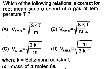 Which of the following relations is correct for root mean square speed of a gas at tem perature T? 3KT 8 kT r.m.a. 2 kT T.9 where k Boltzmann constant, m =mass of a molecule.