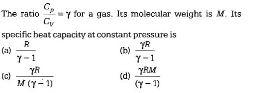 The ratio--=γ for a gas. Its molecular weight is M. Its specific heat capacity at constant pressure is YR γ-1 γ-1 M (γ-1) (Y-1)