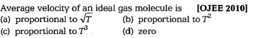 Average velocity of an ideal gas molecule is IOJEE 2010] (a) proportional to T (b) proportional to T (c) proportional to T (d) zero