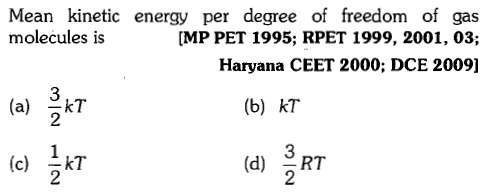 Mean kinetic energy per degree of freedom of gas MP PET 1995; RPET 1999, 2001, 03; Haryana CEET 2000; DCE 2009] molecules is 3 2 (b) kT (d) 3 을RT 2