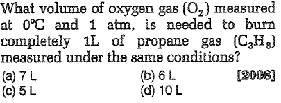 What volume of oxygen gas (02) measured at 0°C and 1 atm, is needed to burn completely 1L of propane gas (C3H8 measured under the same conditions? (a) 7 L (c)5 L (b) 6 L (d) 10 L 200s1