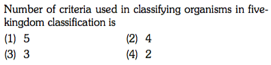Number of criteria used in classifying organisms in five- kingdom classification is (2) 4 (4) 2 (3) 3