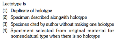 Lectotype is (1) Duplicate of holotype (2) Specimen described alongwith holotype (3) Specimen cited by author without making one holotype (4) Speciment selected from original material for e when there is no holo
