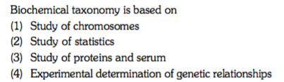 Biochemical taxonomy is based on (1) Study of chromosomes (2) Study of statistics (3) Study of proteins and serum (4) Experimental determination of genetic relationships