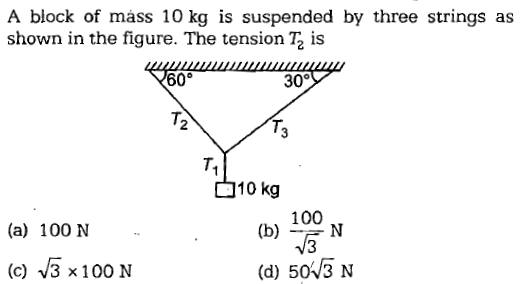 A block of mass 10 kg is suspended by three strings as shown in the figure. The tension T2 is 60° 30% T. 2 T. 10kg 100 (b)N N3 (a) 100 N (c) V3 x 100 N (d) 50V3 N