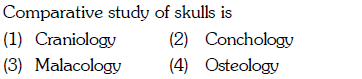 Comparative study of skulls is (1) Craniology (3) Malacology 4) Osteology