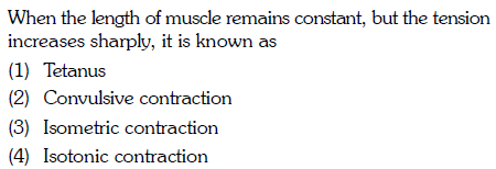 When the length of muscle remains constant, but the tension increases sharply, it is known as (1) Tetanus (2) Convulsive contraction (3) Isometric contraction (4) Isotonic contraction