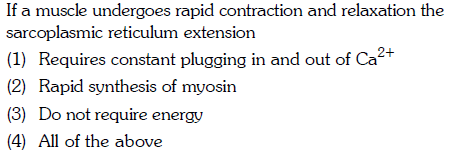 If a muscle undergoes rapid contraction and relaxation the sarcoplasmic reticulum extension (1) Requires constant plugging in and out of Ca (2) Rapid synthesis of myosin (3) Do not require energy (4) All of the above 2+