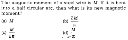 The magnetic moment of a steel wire is M. If it is bent into a half circular arc, then what is its new magnetic moment? 2M (a) M 兀 2π