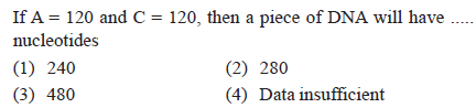 If A= 120 and C = 120, then a piece of DNA will have nucleotides (1) 240 (3) 480 .. (2) 280 4) Data insufficient
