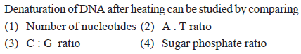 Denaturation of DNA after heating can be studied by comparing (1) Number of nucleotides (2) A : T ratio (3) C:G ratio 4) Sugar phosphate ratio