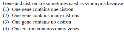 Gene and cistron are sometimes used as synonyms because (1) One gene contains one cistron (2) One gene contains many cistrons (3) One gene contains no cistron 4) One cistron contains many genes