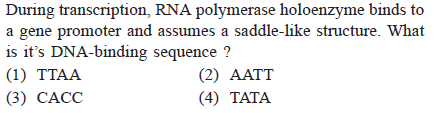 During transcription, RNA polymerase holoenzyme binds to a gene promoter and assumes a saddle-like structure. What is it's DNA-binding sequence? (2) AATT (4) TATA (3) CACC