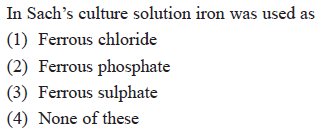 In Sach's culture solution iron was used as (1) Ferrous chloride (2) Ferrous phosphate (3) Ferrous sulphate 4) None of these