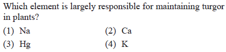 Which element is largely responsible for maintaining turgor in plants? (1) Na (3) Hg (2) Ca (4) K
