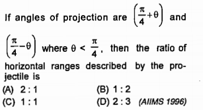 If angles of projection are ( (-where < and 4 horizontal ranges described by the pro- iectile is edescribed by onont (D) 2:3 (AIMS 1996)