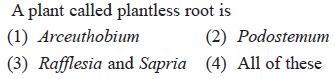 A plant called plantless root is (1) Arceuthobium (3) Rafflesia and Sapria (4) All of these (2) Podostemum 2