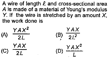 A wire of length L and cross-sectional area A is made of a material of Young's modulus Y. If the wire is stretched by an amount X, the work done is YAX (B) -2で YAX YAX YAX (C) 2L