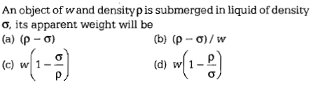 An object of w and density ρ is submerged in liquid of density O, its apparent weight will be (b) (ρ-σ) / w c) w