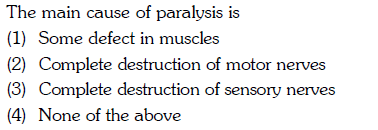 The main cause of paralysis is (1) Some defect in muscles (2) Complete destruction of motor nerves (4) None of the above