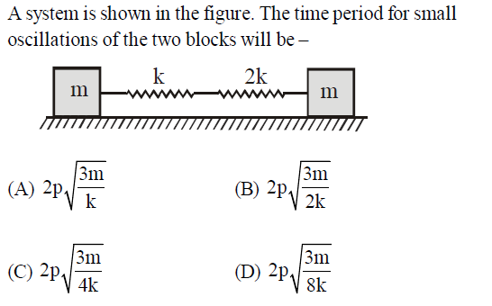 A system is shown in the figure. The time period for small oscillations of the two blocks will be 3m (A) 2P 3m 2k (3) 2p 3m 4k 3m 8k (C) 2p D) 2p