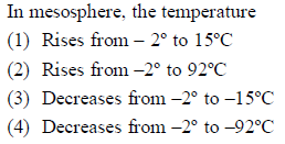 In mesosphere, the temperature (1) Rises from-20 to 15°C (2) Rises from-2° to 92°C (3) Decreases from-2° to-15°C (4) Decreases from-2° to-92°C