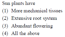 Sun plants have (1) More mechanical tissues 2) Extensive root system (3) Abundant flowering (4) All the above