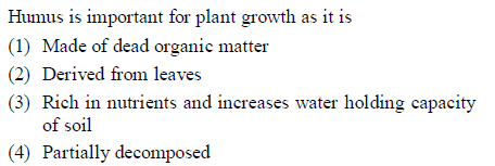Humus is important for plant growth as it is (1) Made of dead organic matter rived from leaves (3) Rich in nutrients and increases water holding capacity of soil (4) Partially decomposed